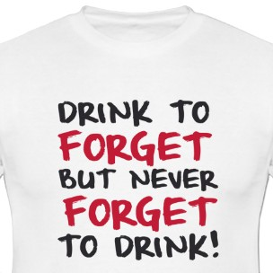 Samarreta noi Drink to forgt but nerver forget to drink!